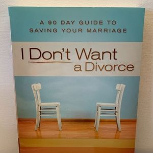 I Don't Want a Divorce : 90 Day Guide to Saving Yo